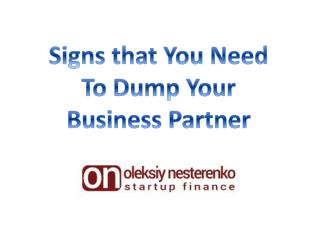 Oleksiy Nesterenko - Signs that You Need To Dump Your Business Partner