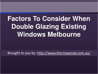Factors To Consider When Double Glazing Existing Windows Melbourne.ppt