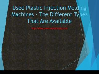 Used Plastic Injection Molding Machines - The Different Types That Are Available