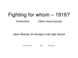 Fighting for whom – 1916? Introduction            Other visual sources