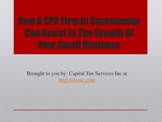 How A CPA Firm In Sacramento Can Assist In The Growth Of Your Small Business.pptx