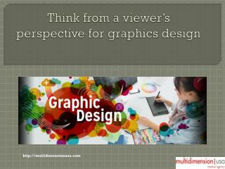 Think from a viewer's perspective for graphics design