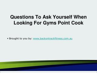 Questions To Ask Yourself When Looking For Gyms Point Cook