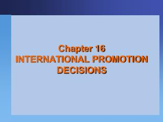 Chapter  16 INTERNATIONAL PROMOTION DECISIONS