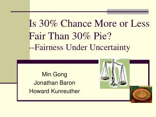 Is 30% Chance More or Less Fair Than 30% Pie? --Fairness Under Uncertainty