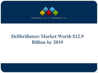Defibrillators Market Worth $12.9 Billion by 2019