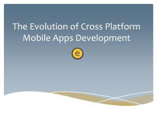 The Evolution of Cross Platform Mobile Apps Development