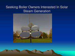 Seeking Boiler Owners Interested In Solar Steam Generation