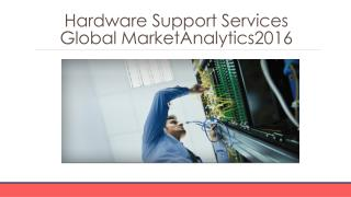 Hardware Support Services Global Marketing Analytics  2016 -Segmentation