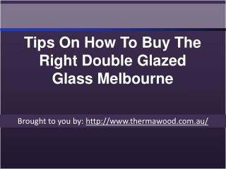 Tips On How To Buy The Right Double Glazed Glass Melbourne