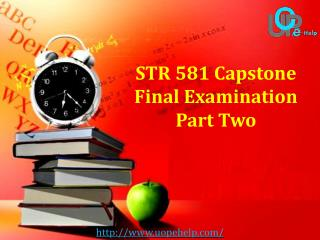 STR 581 Capstone Final Examination Part Two Questions & Answers : UOP E Help