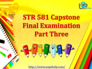 STR 581 & STR 581 Capstone Final Examination Part Three - UOP E Help