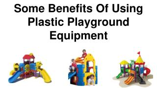 Some Benefits Of Using Plastic Playground Equipment