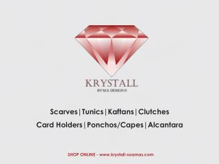 Shop Kaftans, Clutches ,Tunics, Scarfs, Ponchos/ Capes, Alcantara @ krystallSoamas