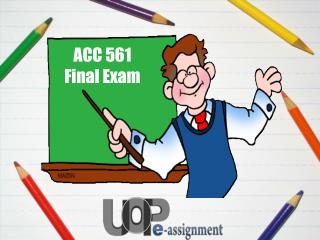 ACC 561 Final Exam - ACC 561 Final Exam Questions At UOP E Assignments