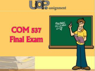 UOP E Assignments : COM 537 Final Exam | COM 537 Final Exam Question And Answers