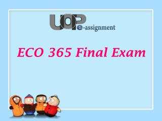 eco 365 final exam answers Eco 365 principles of microeconomics - final examclick here to download answers1) if average movie ticket prices rise by about 5 percent and attendance falls b.