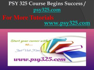 PSY 325 Course Begins Success / psy325dotcom