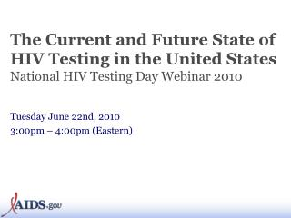The Current and Future State of HIV Testing in the United States National HIV Testing Day Webinar 2010