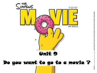 Unit 9 Do you want to go to a movie