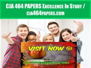 CJA 464 PAPERS Excellence In Study / cja464papers.com