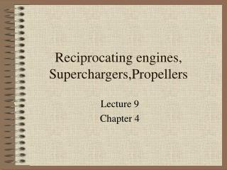 Reciprocating engines, Superchargers,Propellers