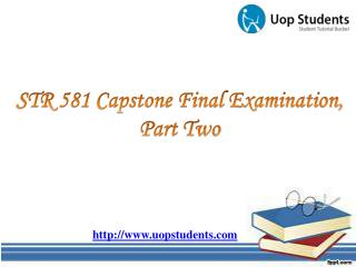 STR 581 Capstone Final Examination, Part Two | STR 581 Week 6 Capstone Examination Part 2 | UOP Students