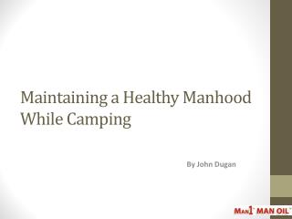 Maintaining a Healthy Manhood While Camping