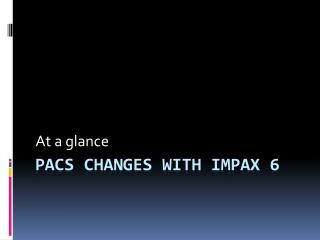 PACS changes with Impax 6