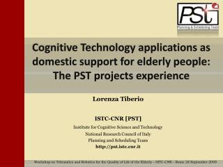 Cognitive Technology applications as domestic support for elderly people: The PST projects experience