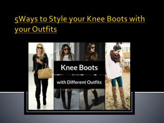 5 Ways to Style your Knee Boots with your Outfits