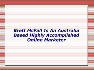 Brett McFall Is An Australia Based Highly Accomplished Online Marketer