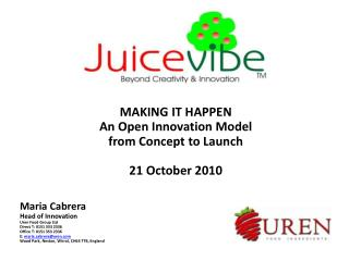 MAKING IT HAPPEN An Open Innovation Model  from Concept to Launch 21 October 2010 Maria Cabrera Head of Innovation Uren