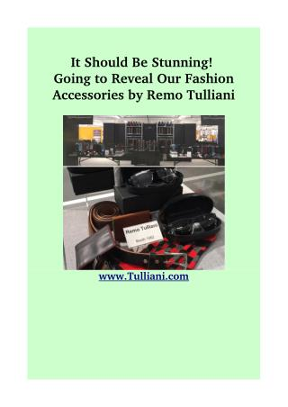 Going to Reveal Our Fashion Accessories by Remo Tulliani
