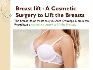 Breast lift - A Cosmetic Surgery to Lift the Breasts
