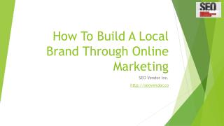 SEO Vendor Build A Local Brand Through Online Marketing