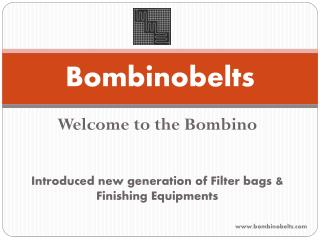 Introduced new generation of Filter bags & Finishing Equipments - Bombinobelts.com