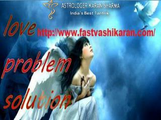 Love Problem Solution- fastvashikaran.com- Get Love Back Spell- Black Magic Specialist