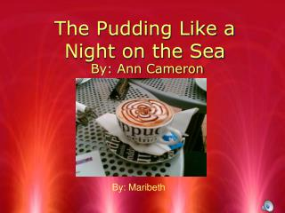 The Pudding Like a Night on the Sea