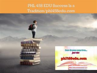 PHL 458 EDU Success Is a Tradition/phl458edu.com