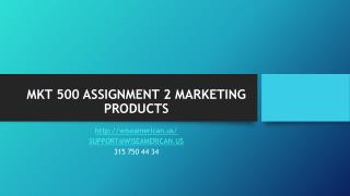 MKT 500 ASSIGNMENT 2 MARKETING PRODUCTS