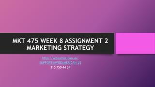 MKT 475 WEEK 8 ASSIGNMENT 2 MARKETING STRATEGY