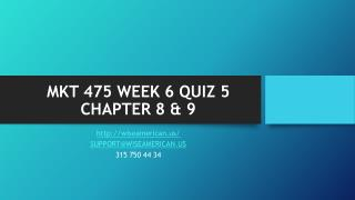 MKT 475 WEEK 6 QUIZ 5 CHAPTER 8 & 9
