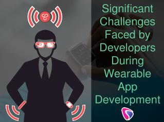Significant Challenges Faced by Developers During Wearable App Development