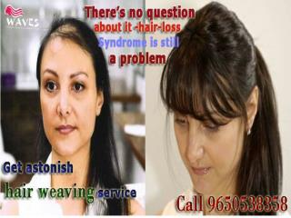 Anxiety about hair falling,Get astonish hair weaving services by waves salon in noida has 25 years experience & lots of