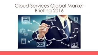 Cloud Services Global Market Briefing 2016 - Segmentation