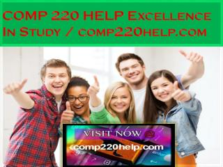 COMP 220 HELP Excellence In Study / comp220help.com