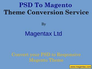 PSD To Magento Theme Conversion Service By Magentax Ltd