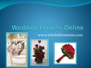 Wedding Flowers Online - www.wholeblossoms.com