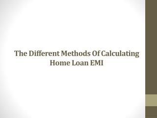 The Different Methods Of Calculating Home Loan EMI